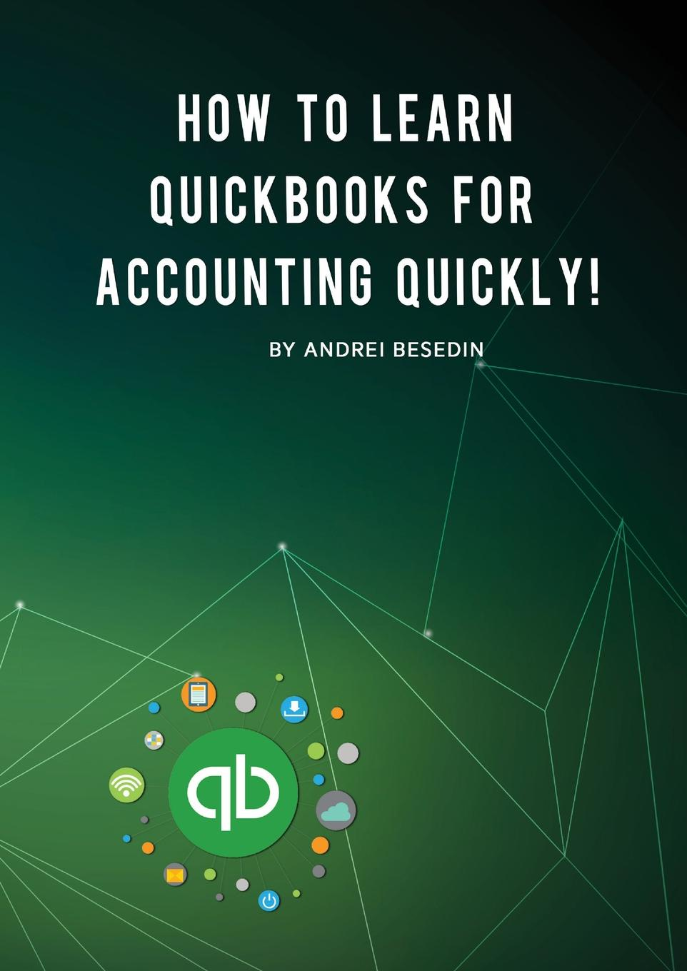 Andrei Besedin. How To Learn Quickbooks For Accounting Quickly.