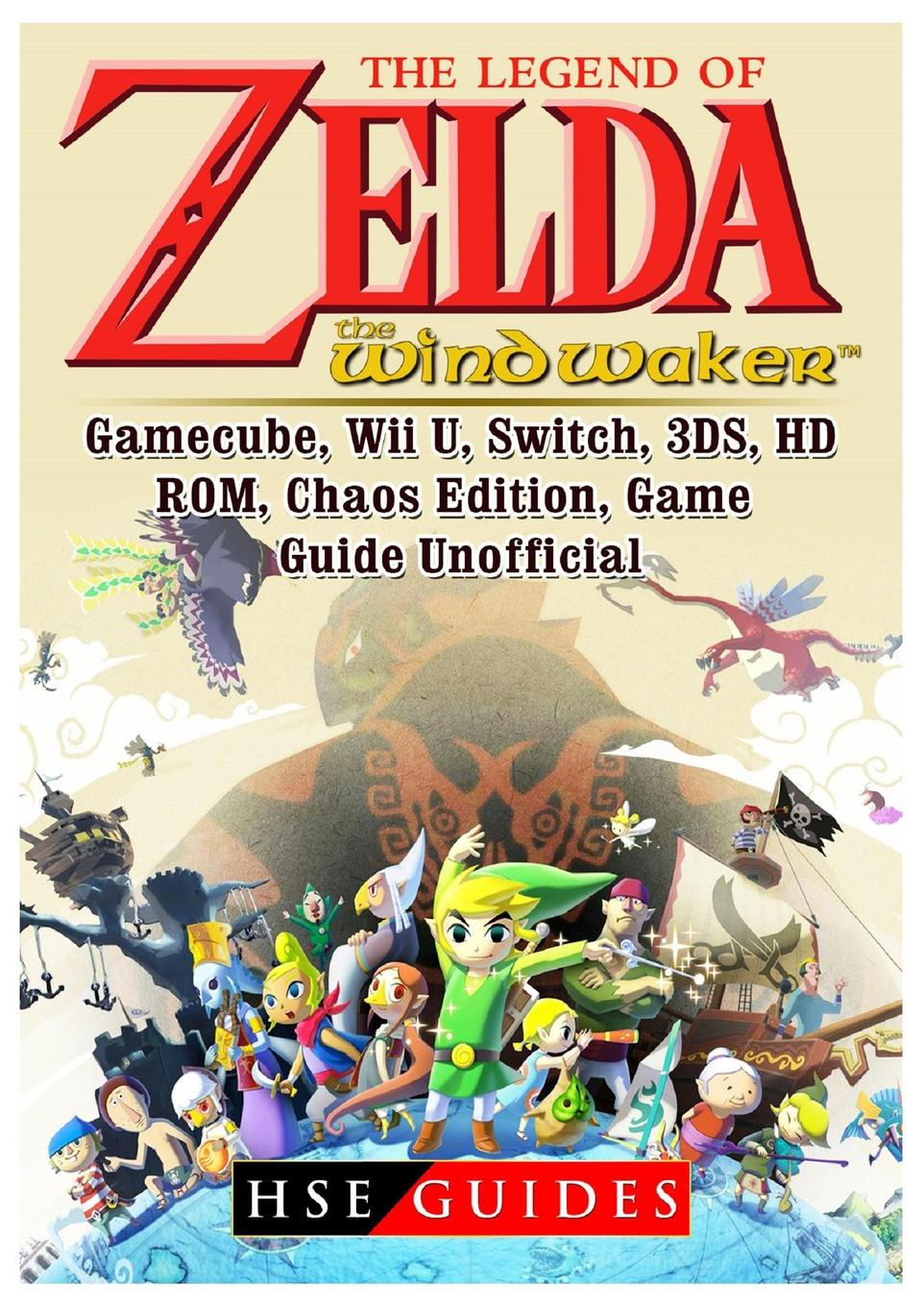 HSE Guides The Legend of Zelda The Wind Waker, Gamecube, Wii U, Switch, 3DS, HD, ROM, Chaos Edition, Game Guide Unofficial фигурка amiibo the legend of zelda зельда the wind waker