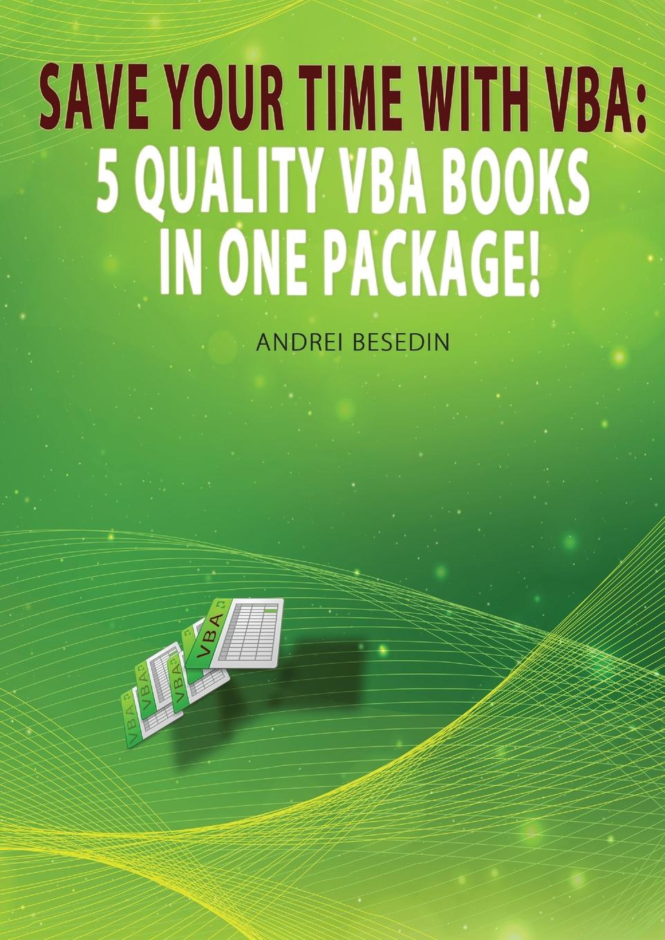 Andrei Besedin VBA Bible. Save Your Time with VBA: 5 Quality VBA Books In One Package. michael alexander excel 2016 power programming with vba
