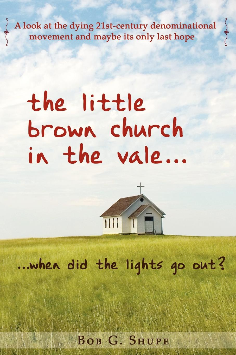 Bob Shupe The Little Brown Church in the Vale...When Did the Lights Go Out. shelly o foran little zion a church baptized by fire