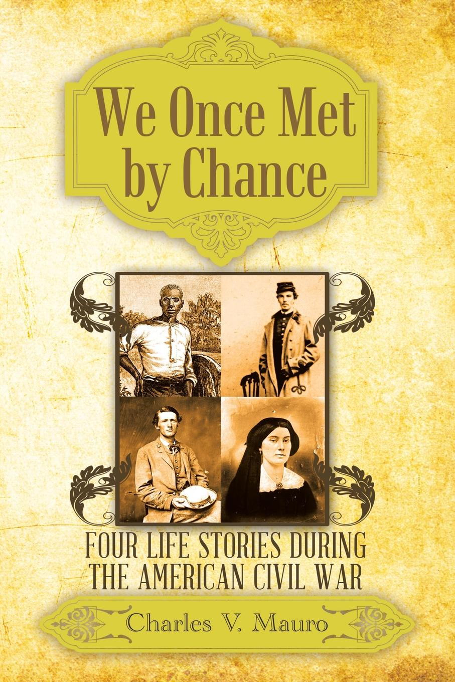 Charles V. Mauro We Once Met by Chance. Four Life Stories During the American Civil War henty george alfred with lee in virginia a story of the american civil war