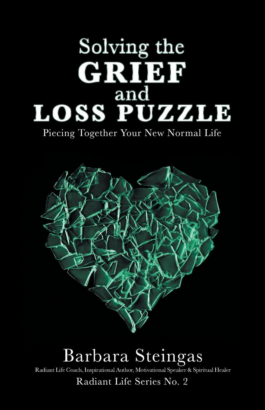 лучшая цена Barbara Steingas Solving the Grief and Loss Puzzle. Piecing Together Your New Normal Life Radiant Life Series No. 2
