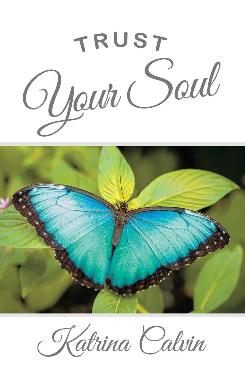 Katrina Calvin Trust Your Soul this book loves you