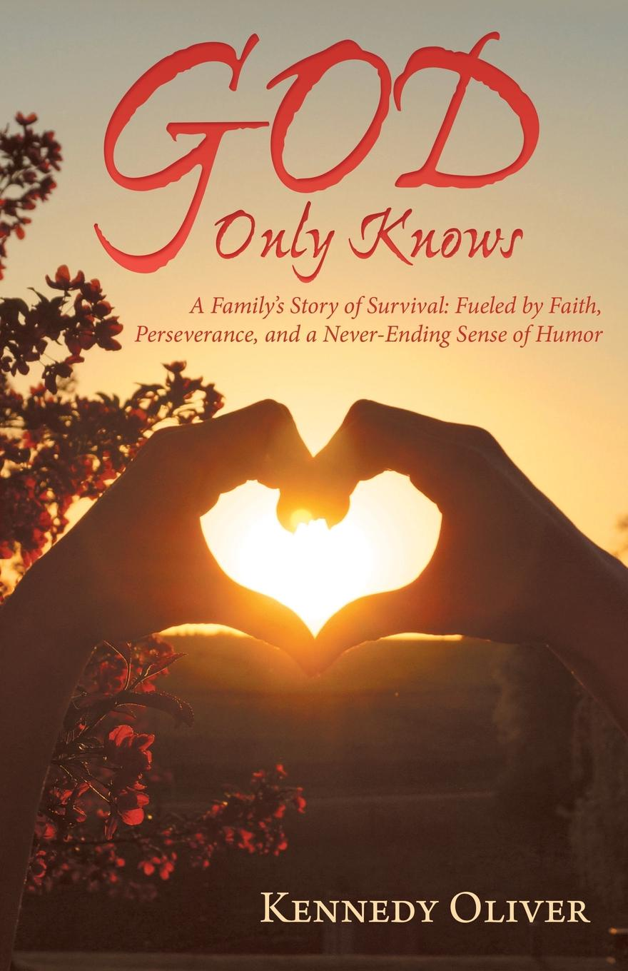 Kennedy Oliver God Only Knows. A Family.S Story of Survival: Fueled by Faith, Perseverance, and a Never-Ending Sense of Humor the kennedy years