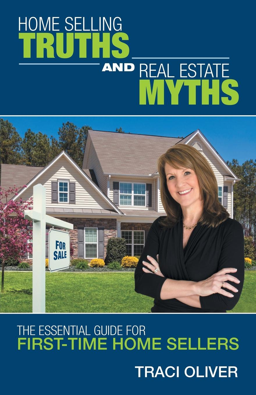 цена на Traci Oliver Home Selling Truths and Real Estate Myths. The Essential Guide for First-Time Home Sellers