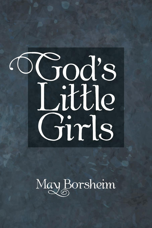 May Borsheim God.S Little Girls may borsheim god s little girls