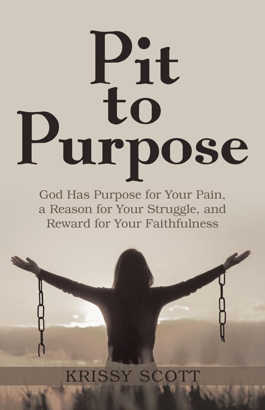 Krissy Scott Pit to Purpose. God Has Purpose for Your Pain, a Reason for Your Struggle, and Reward for Your Faithfulness braden kelley stoking your innovation bonfire a roadmap to a sustainable culture of ingenuity and purpose