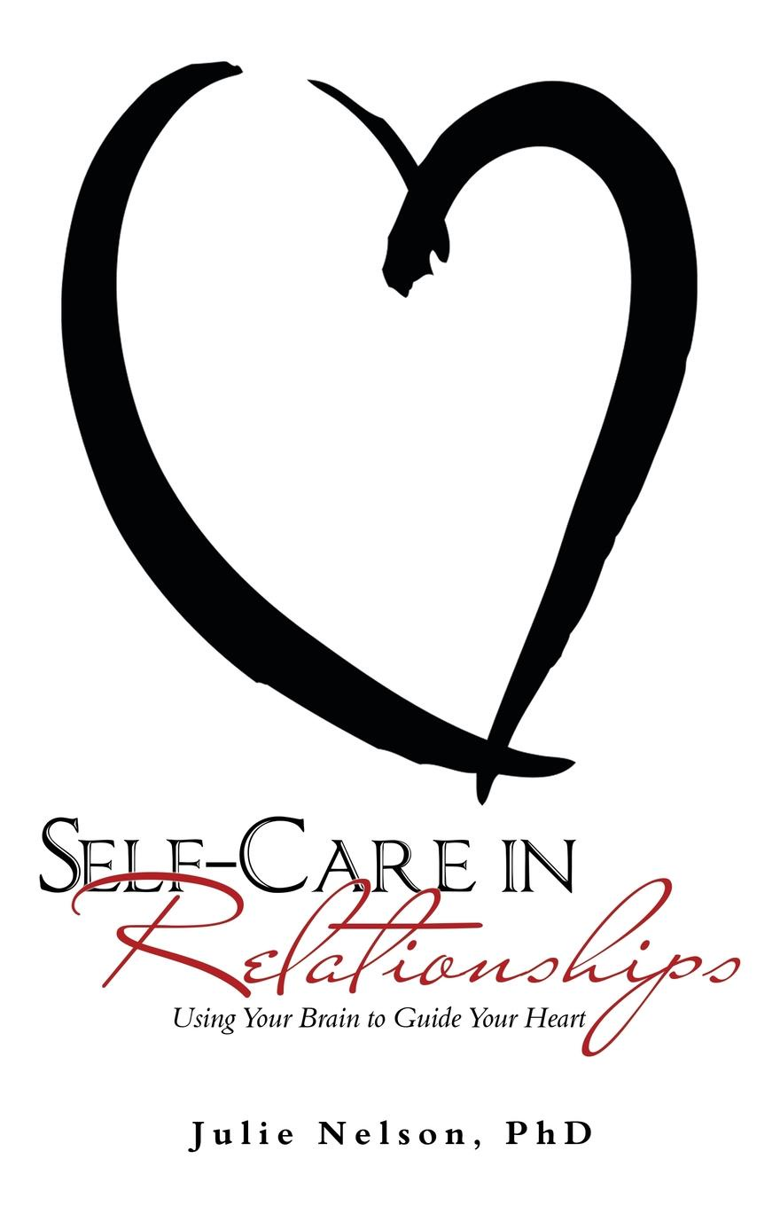 Julie Nelson Self-Care in Relationships. Using Your Brain to Guide Your Heart between self and others
