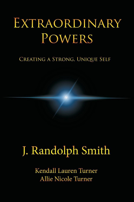 цены на J. Randolph Smith Extraordinary Powers. Creating a Strong, Unique Self  в интернет-магазинах