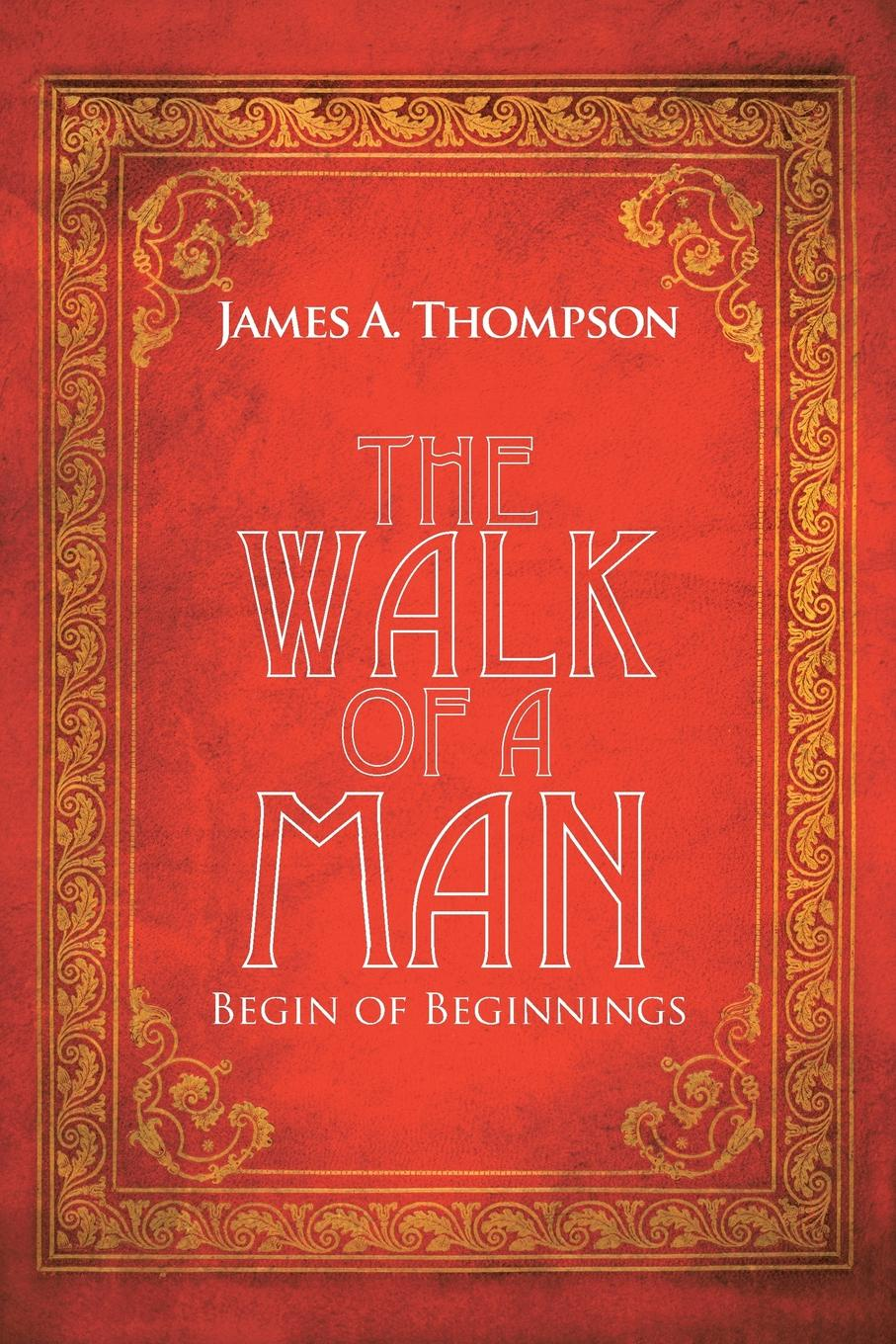 James A. Thompson The Walk of a Man. Begin of Beginnings