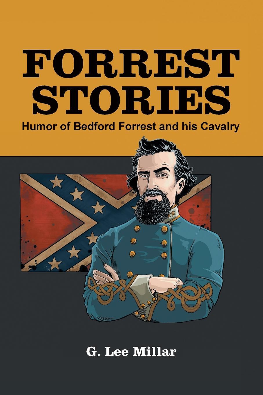 цена G. Lee Millar Forrest Stories. Humor of Bedford Forrest and His Cavalry онлайн в 2017 году