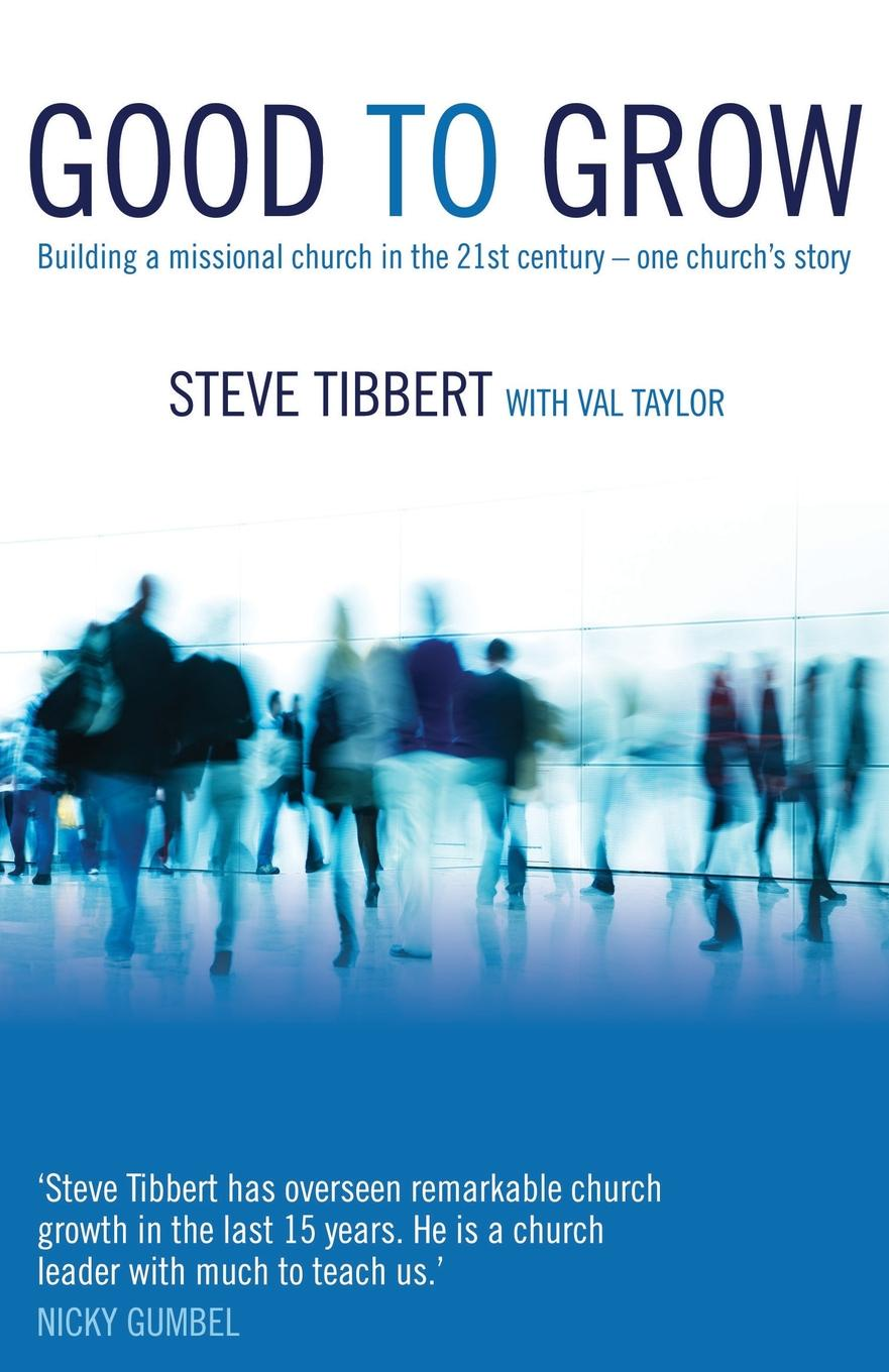Steve Tibbert, Val Taylor Good to Grow. Building a Missional Church in the 21st Century - One Church.s Story trollope and the church