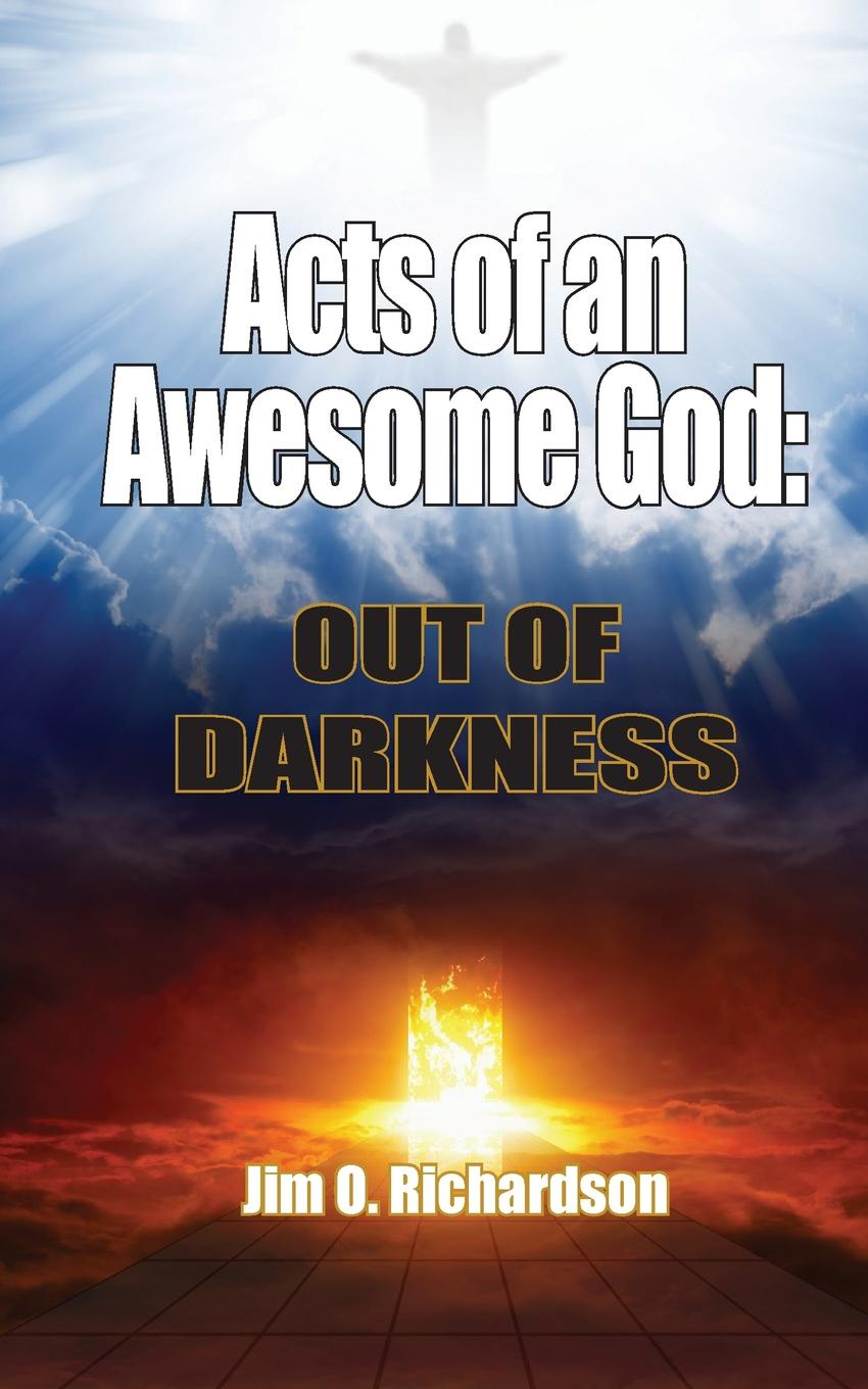Jim O. Richardson Acts of an Awesome God. Out of Darkness from above and below man and the sea