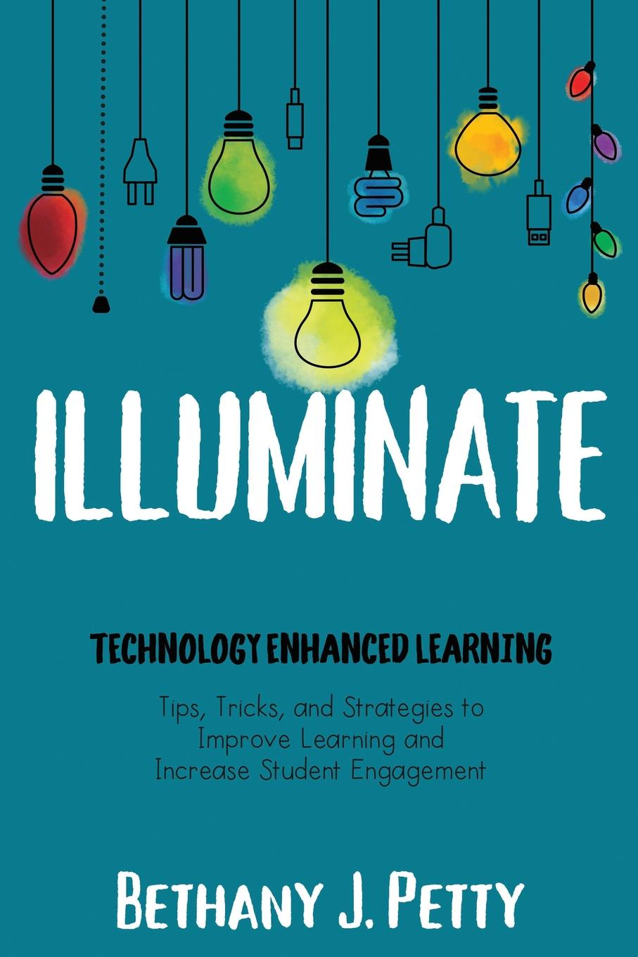 Bethany Petty Illuminate. Technology Enhanced Learning patti shank the online learning idea book proven ways to enhance technology based and blended learning