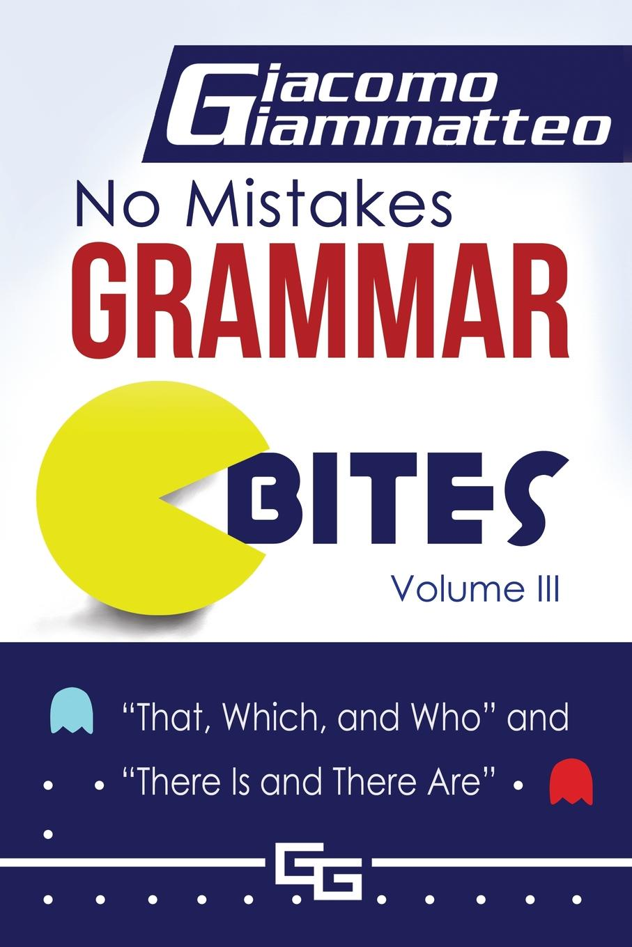 Giacomo Giammatteo No Mistakes Grammar Bites, Volume III. That, Which, and Who, and There Is and There Are lodge d the man who wouldn t get up and other stories