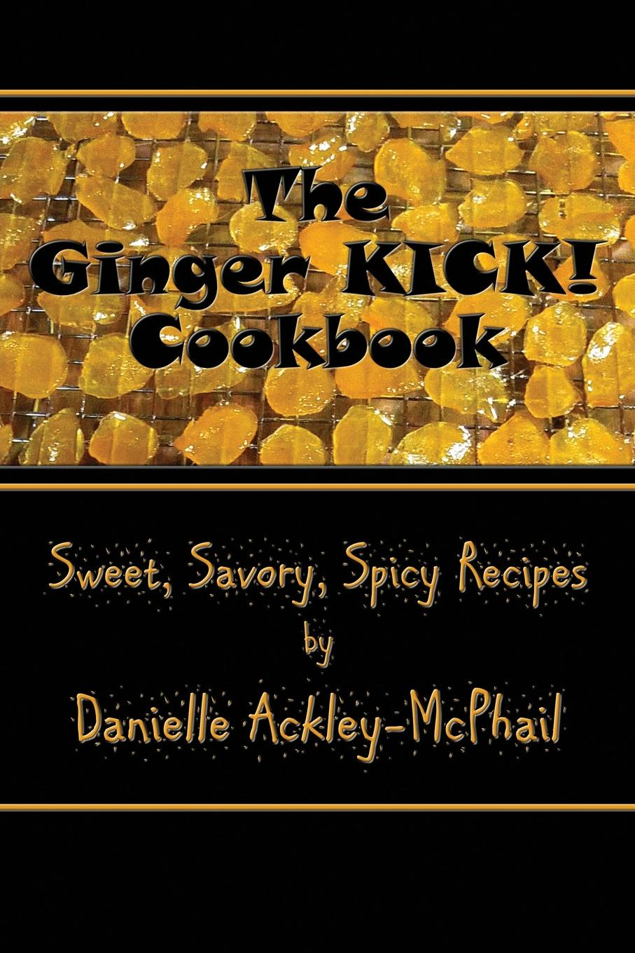 Danielle Ackley-McPhail The Ginger KICK. Cookbook the coconut miracle cookbook