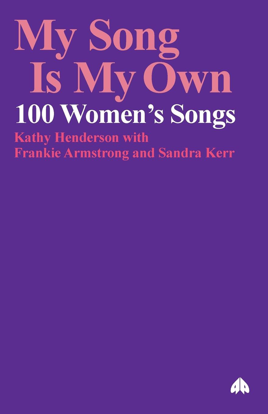 Kathy Henderson, Frankie Armstrong, Sandra Kerr My Song Is My Own. 100 Women.s Songs a rogue of my own