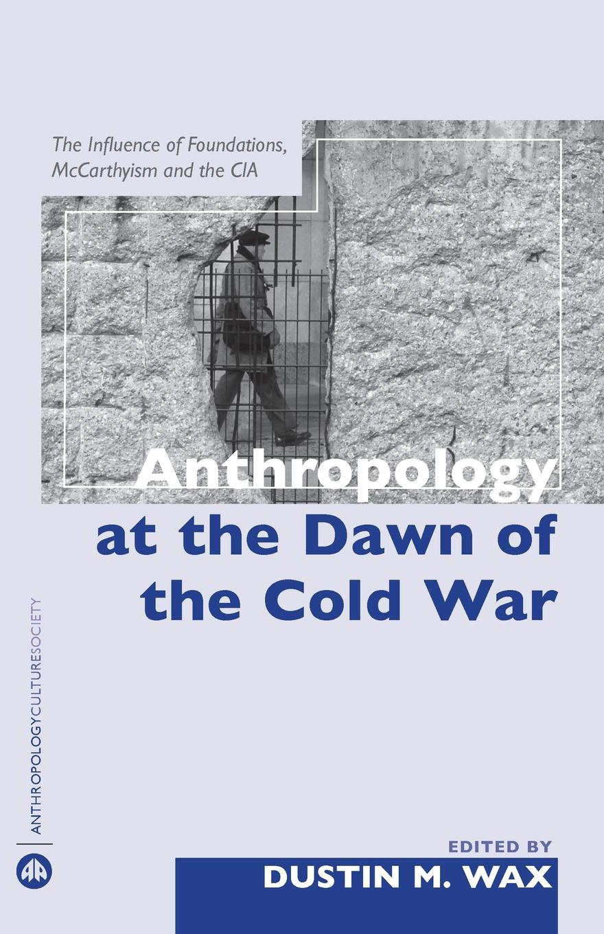 Anthropology At The Dawn Of The Cold War. The Influence Of Foundations, Mccarthyism And The CIA the cold war a new oral history