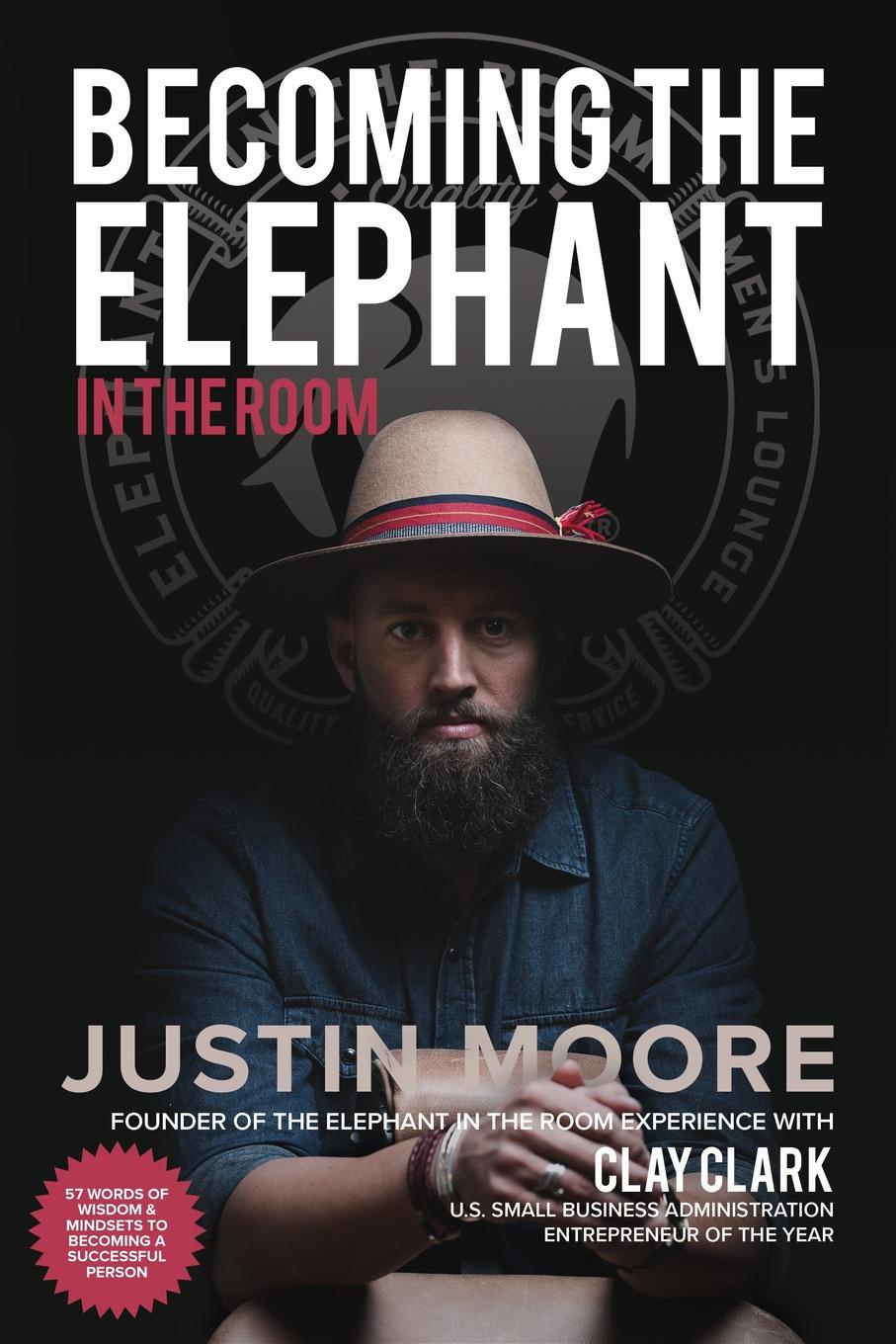 Justin Moore, Clay Clark Becoming the Elephant in the Room. 57 Words of Wisdom and Mindsets to Becoming a Successful Person becoming others