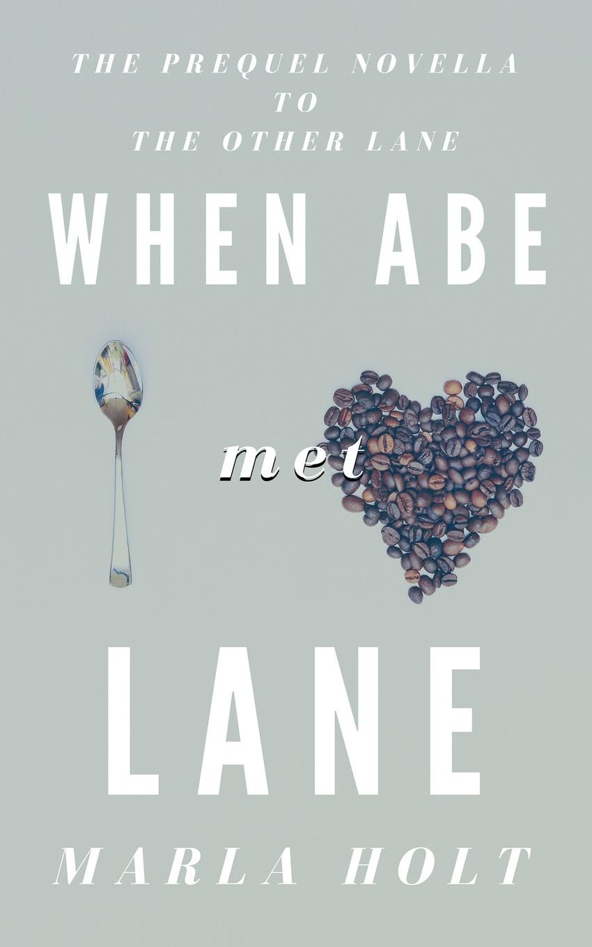 Marla Holt When Abe Met Lane. The Prequel Novella to The Other Lane abe lincoln crosses a creek