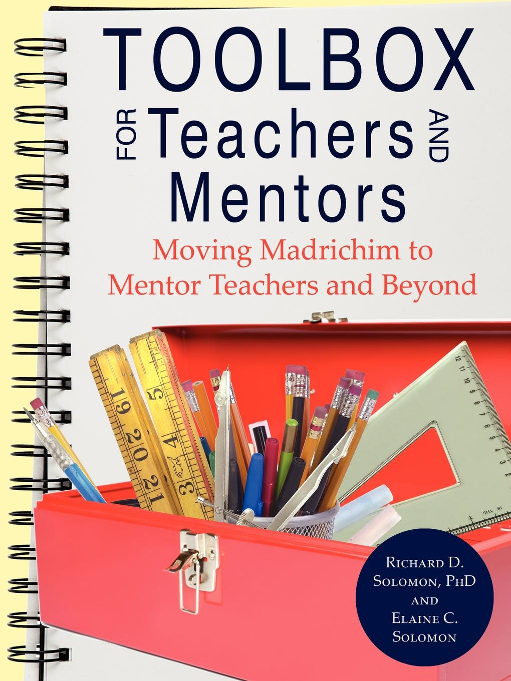Richard D. Solomon, Elaine C. Solomon Toolbox for Teachers and Mentors. Moving Madrichim to Mentor Teachers and Beyond grant lichtman moving the rock seven levers we can press to transform education