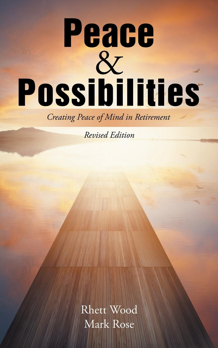 Rhett Wood, Mark Rose Peace . Possibilities. Creating Peace of Mind in Retirement robert carlson c the new rules of retirement strategies for a secure future