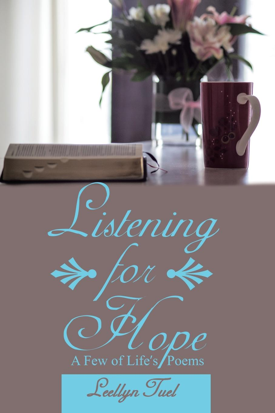 Leellyn Tuel Listening for Hope. A Few of Life.S Poems nina rae springfields the power of hope
