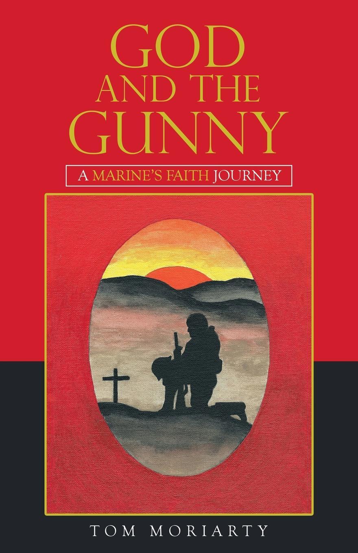 Tom Moriarty God and the Gunny. A Marine.S Faith Journey недорго, оригинальная цена