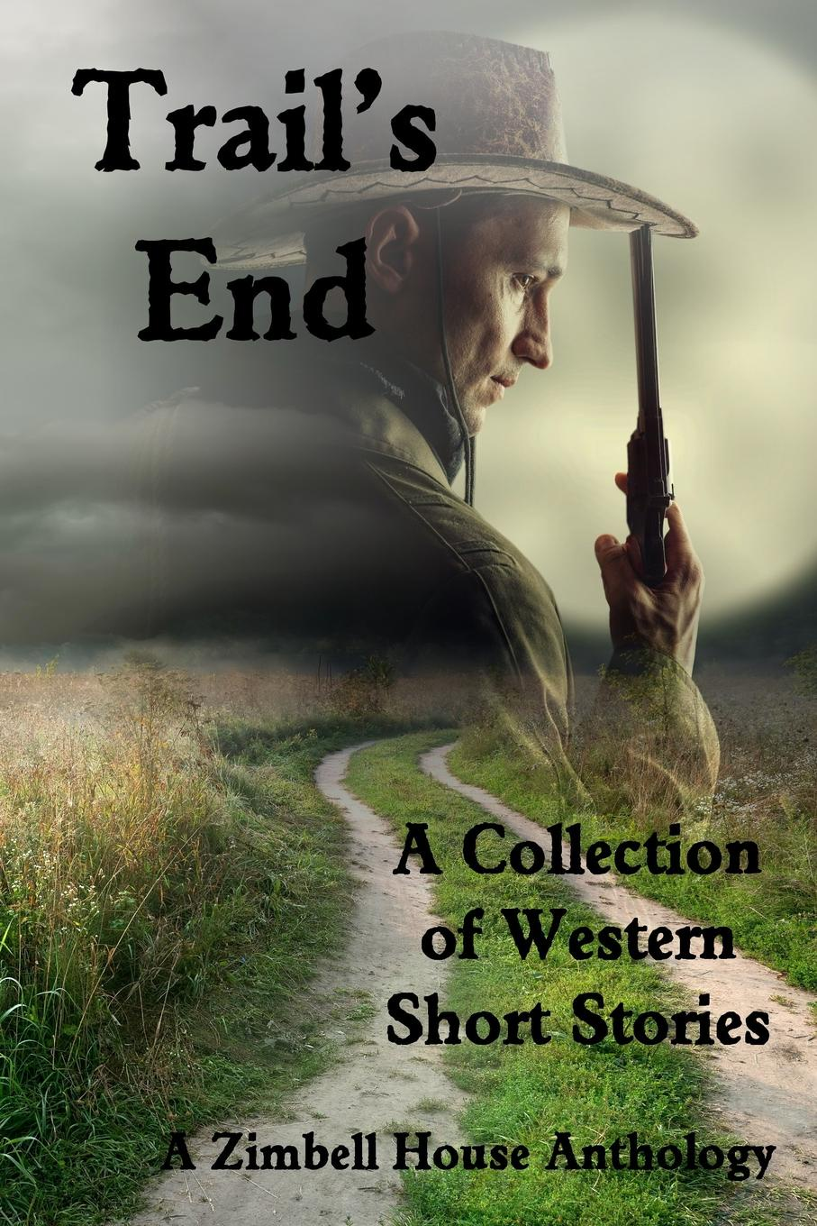 Zimbell House Publishing Trail.s End. A Collection of Western Short Stories maurier d the doll short stories