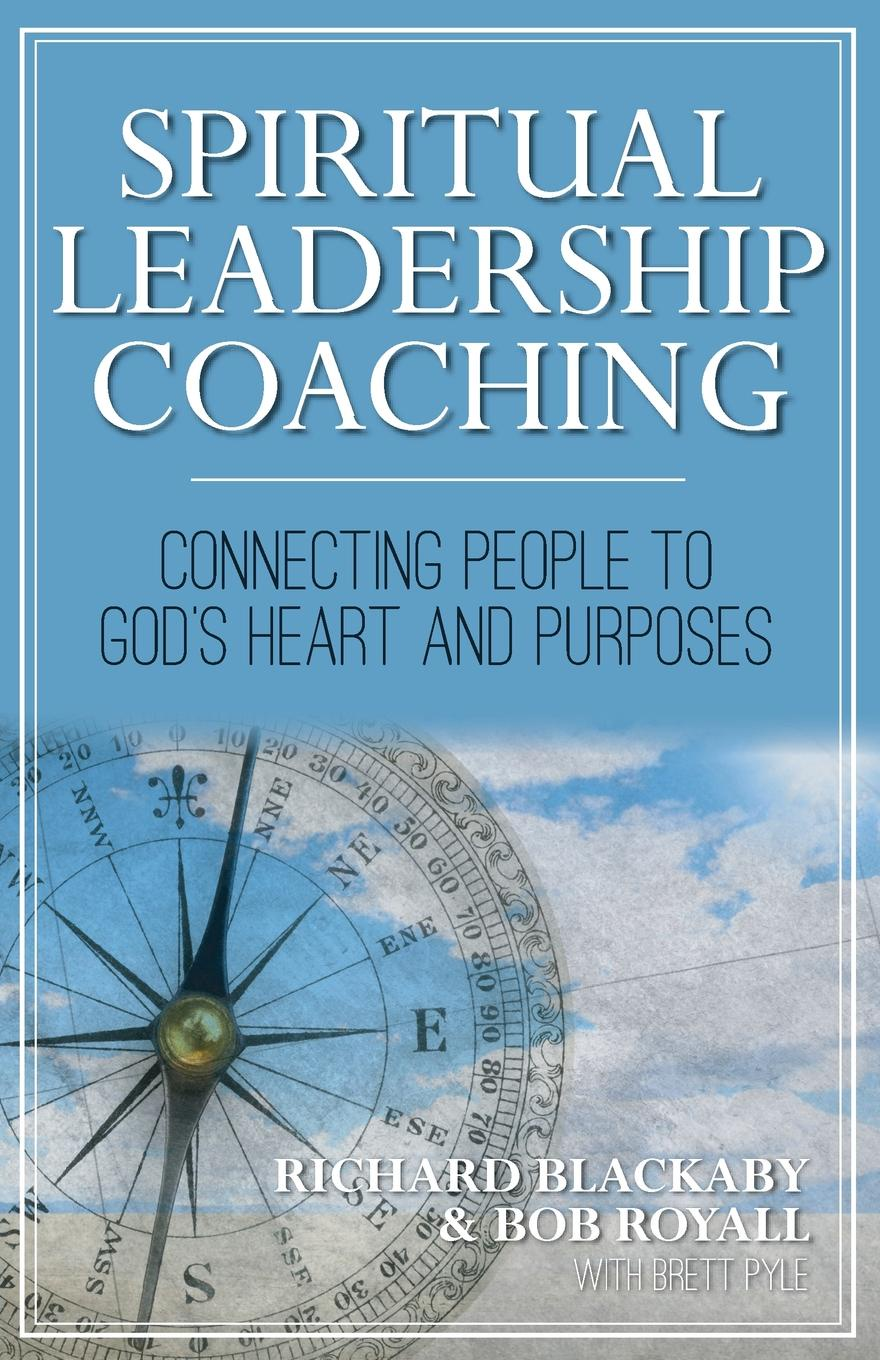 Richard Blackaby, Bob Royall Spiritual Leadership Coaching. Connecting People to God.s Heart and Purposes richard nongard transformational leadership how to lead from your strengths and maximize your impact