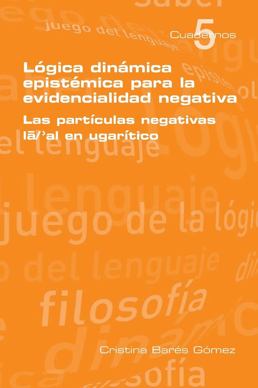 цена Cristina Bares Gomez Logica Dinamica Epistemica Para La Evidencilidad Negativa онлайн в 2017 году