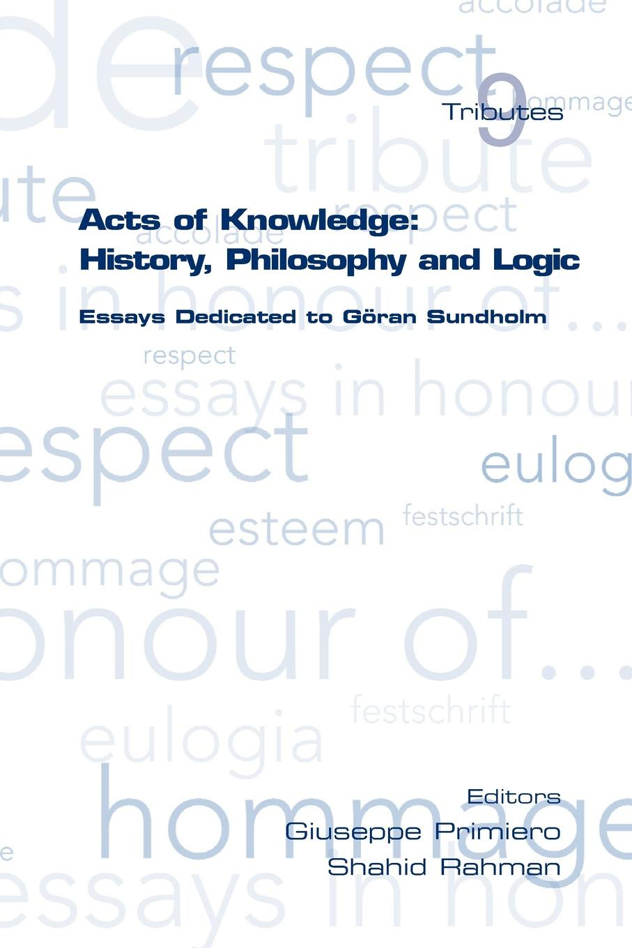 Acts of Knowledge. History, Philosophy and Logic. Essays Dedicated to Goran Sundholm