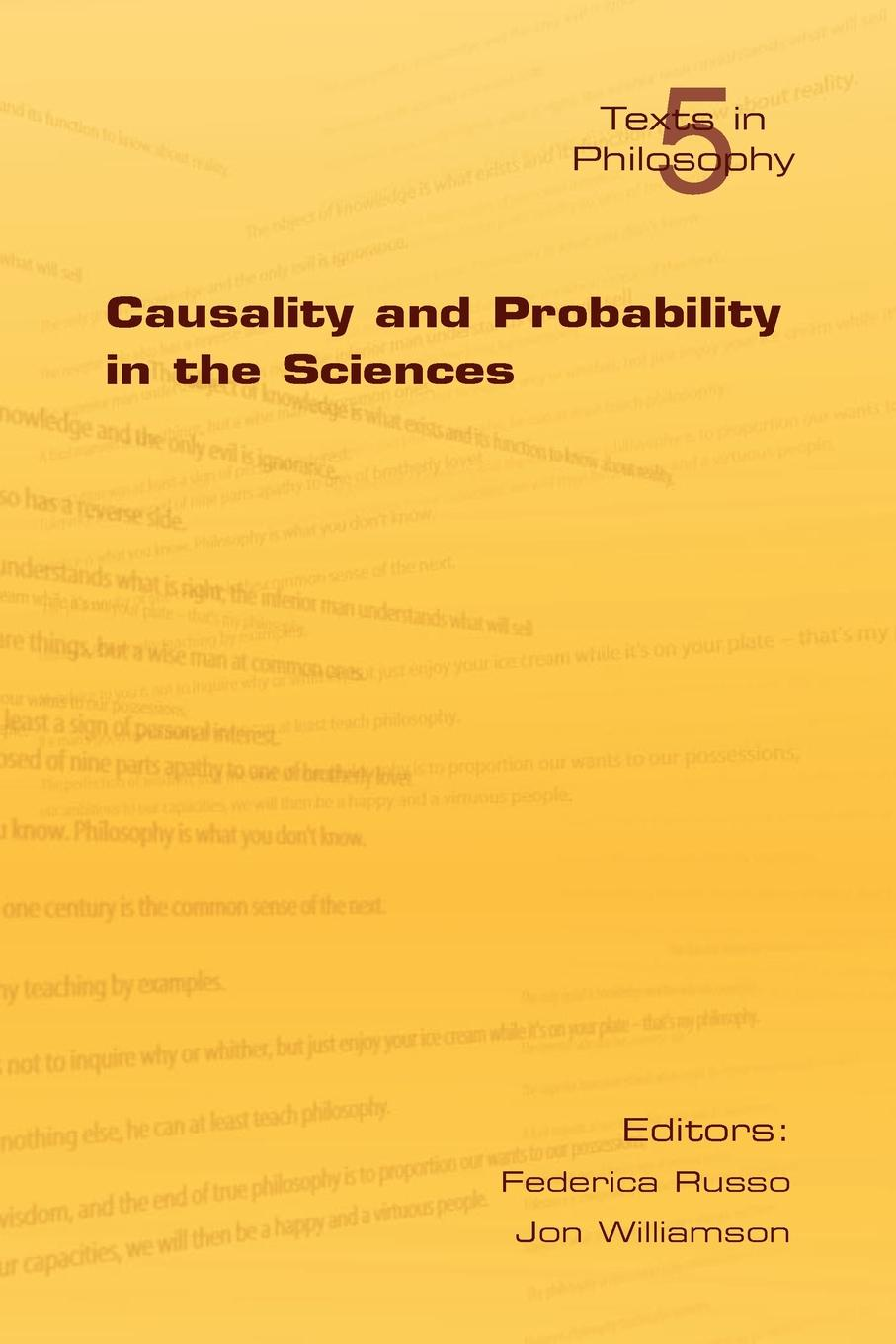 Causality and Probability in the Sciences foundations of the formal sciences vii bringing together philosophy and sociology of science