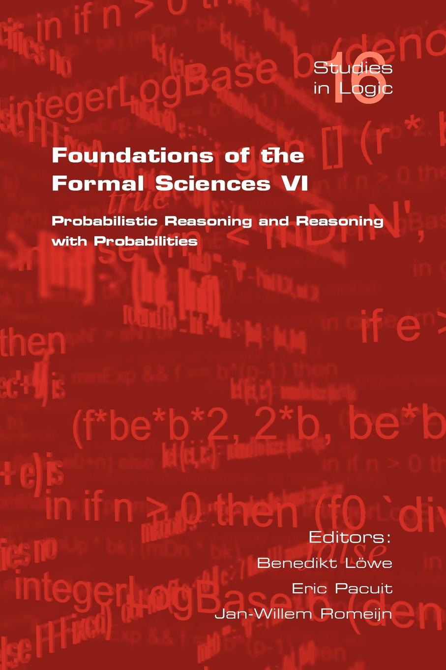 B. Loewe Foundations of the Formal Sciences VI. Probabilistic Reasoning and Reasoning with Probabilities foundations of the formal sciences vii bringing together philosophy and sociology of science