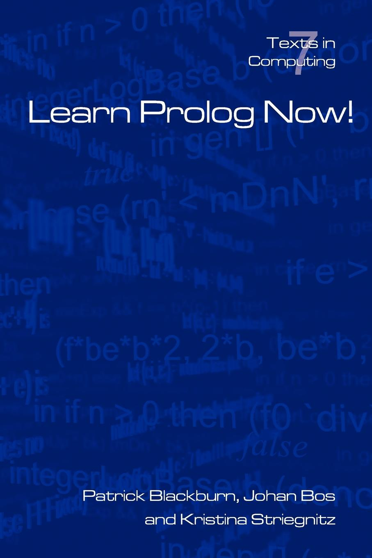 P. Blackburn, J. Bos, K. Striegnitz Learn PROLOG Now.