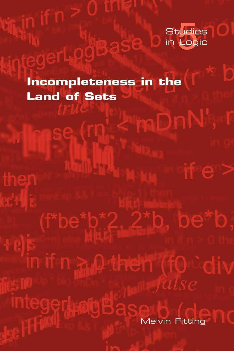 M. Fitting Incompleteness in the Land of Sets donald smith j bond math the theory behind the formulas
