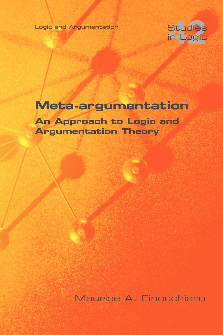 Maurice A. Finocchiaro Meta-Argumentation. an Approach to Logic and Argumentation Theory searching for arguments