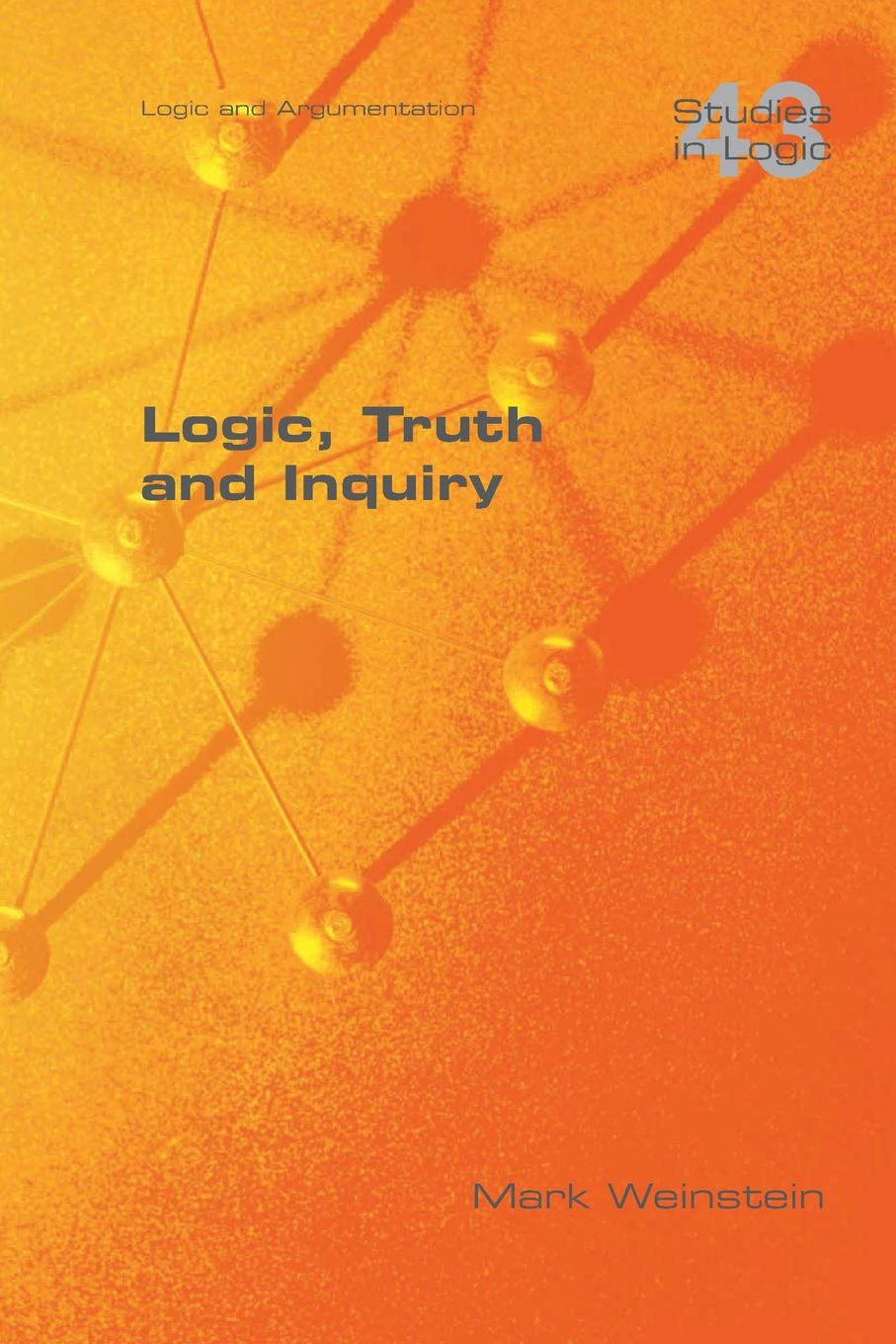 Mark Weinstein Logic, Truth and Inquiry scott pratt l logic inquiry argument and order