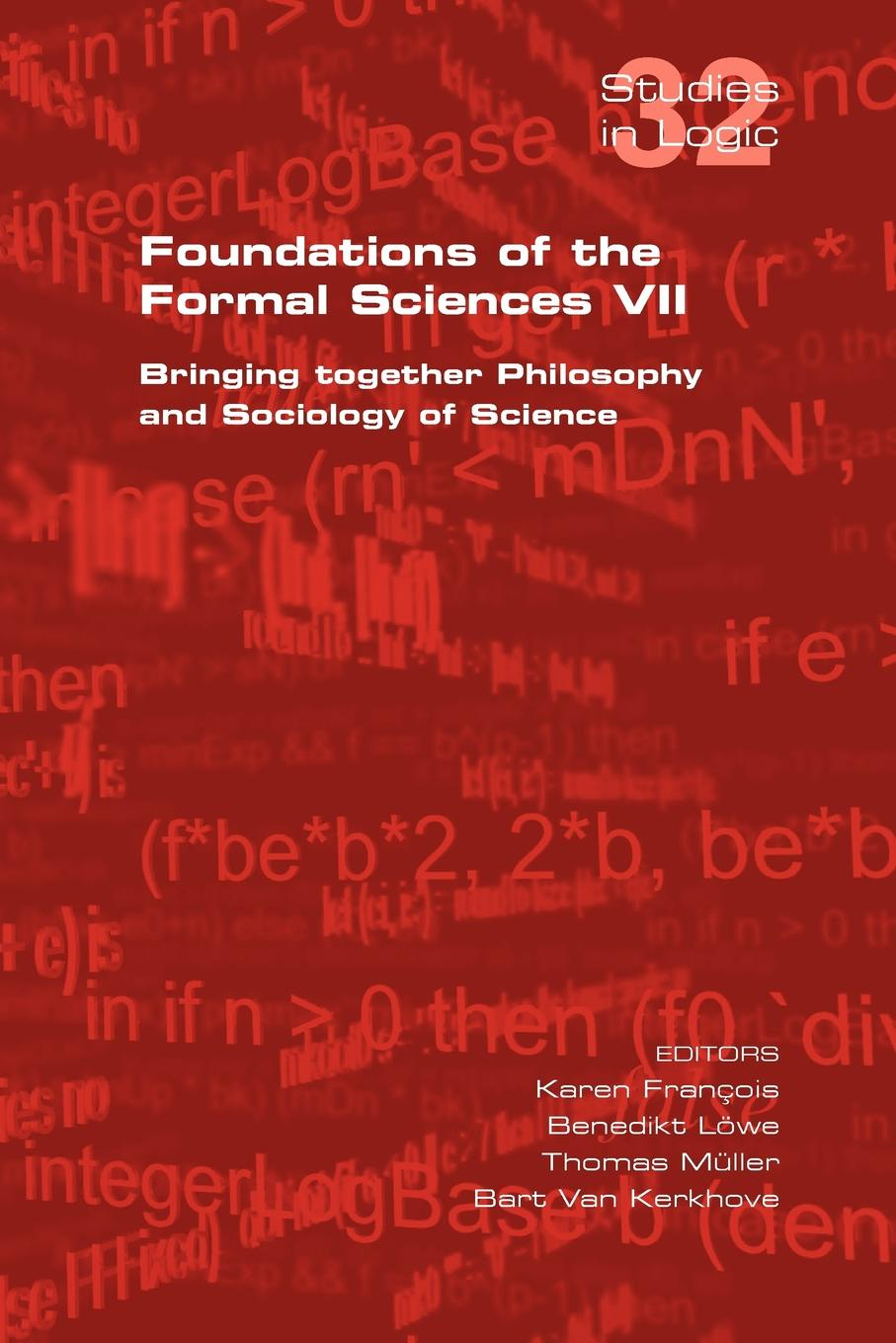 Foundations of the Formal Sciences VII. Bringing Together Philosophy and Sociology of Science foundations of the formal sciences vii bringing together philosophy and sociology of science