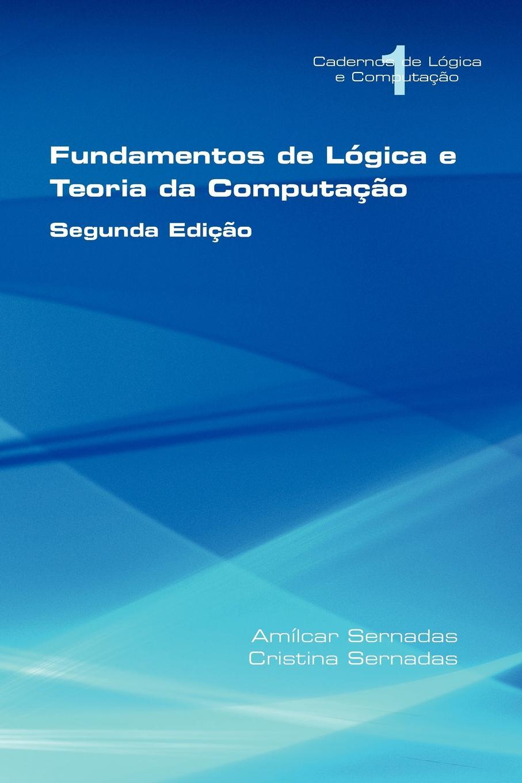 Am Lcar Sernadas, Cristina Sernadas Fundamentos de L Gica E Teoria Da Computa O
