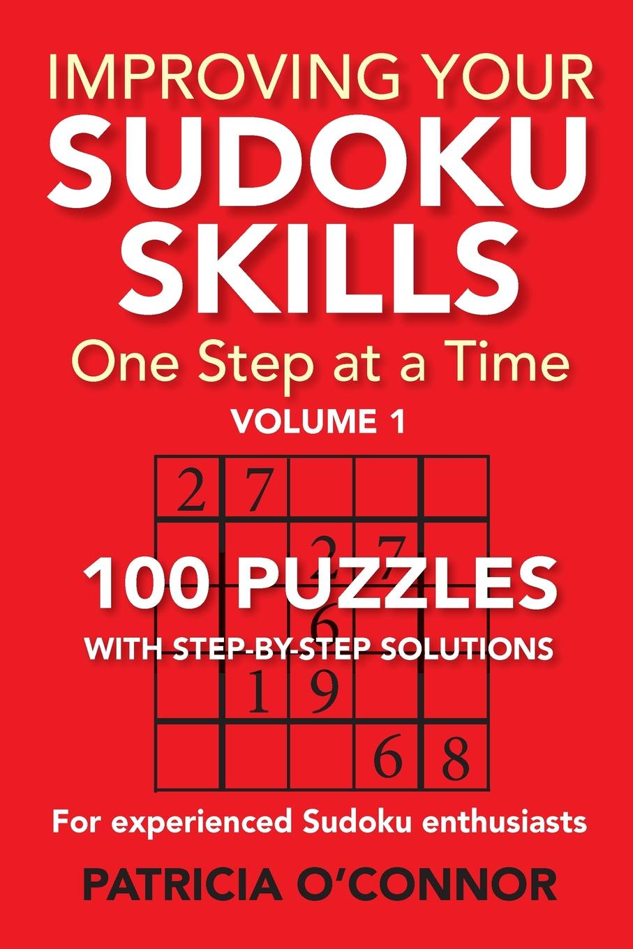Patricia O'Connor Improving Your Sudoku Skills. One Step at a Time
