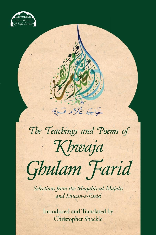 цены на Khwaja Ghulam Farid, Christopher Shackle The Teachings and Poems of Khwaja Ghulam Farid. Selections from the Maqabis-ul-Majalis and Diwan-e-Farid  в интернет-магазинах