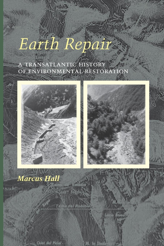 Marcus Hall Earth Repair. A Transatlantic History of Environmental Restoration недорго, оригинальная цена