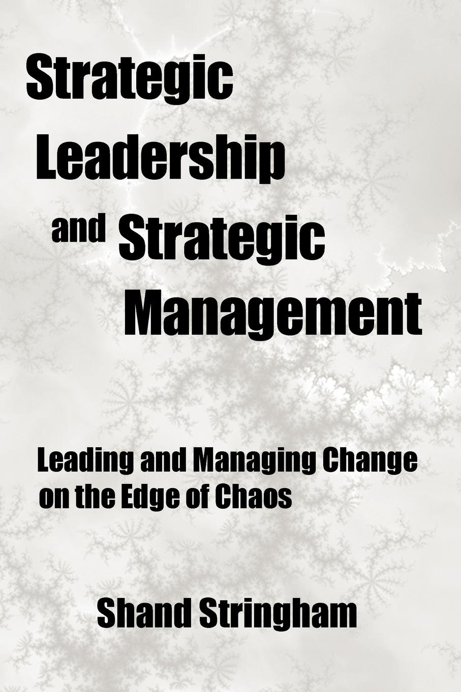 Shand Stringham Strategic Leadership and Strategic Management. Leading and Managing Change on the Edge of Chaos suzanne morse w smart communities how citizens and local leaders can use strategic thinking to build a brighter future