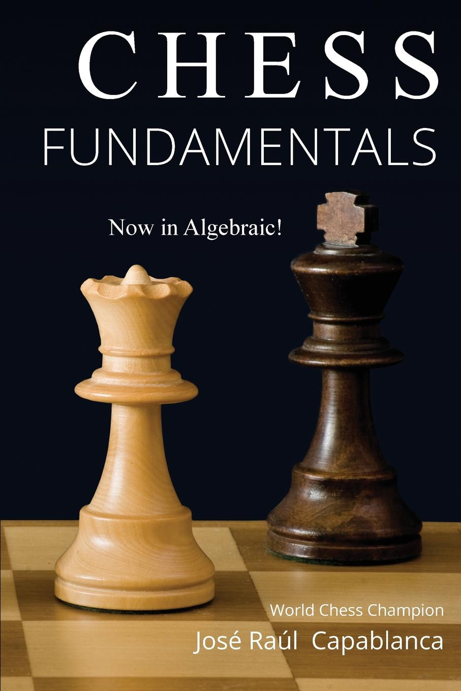 Jose Capablanca Chess Fundamentals 100 chess studies lessons in the endgame на английском языке