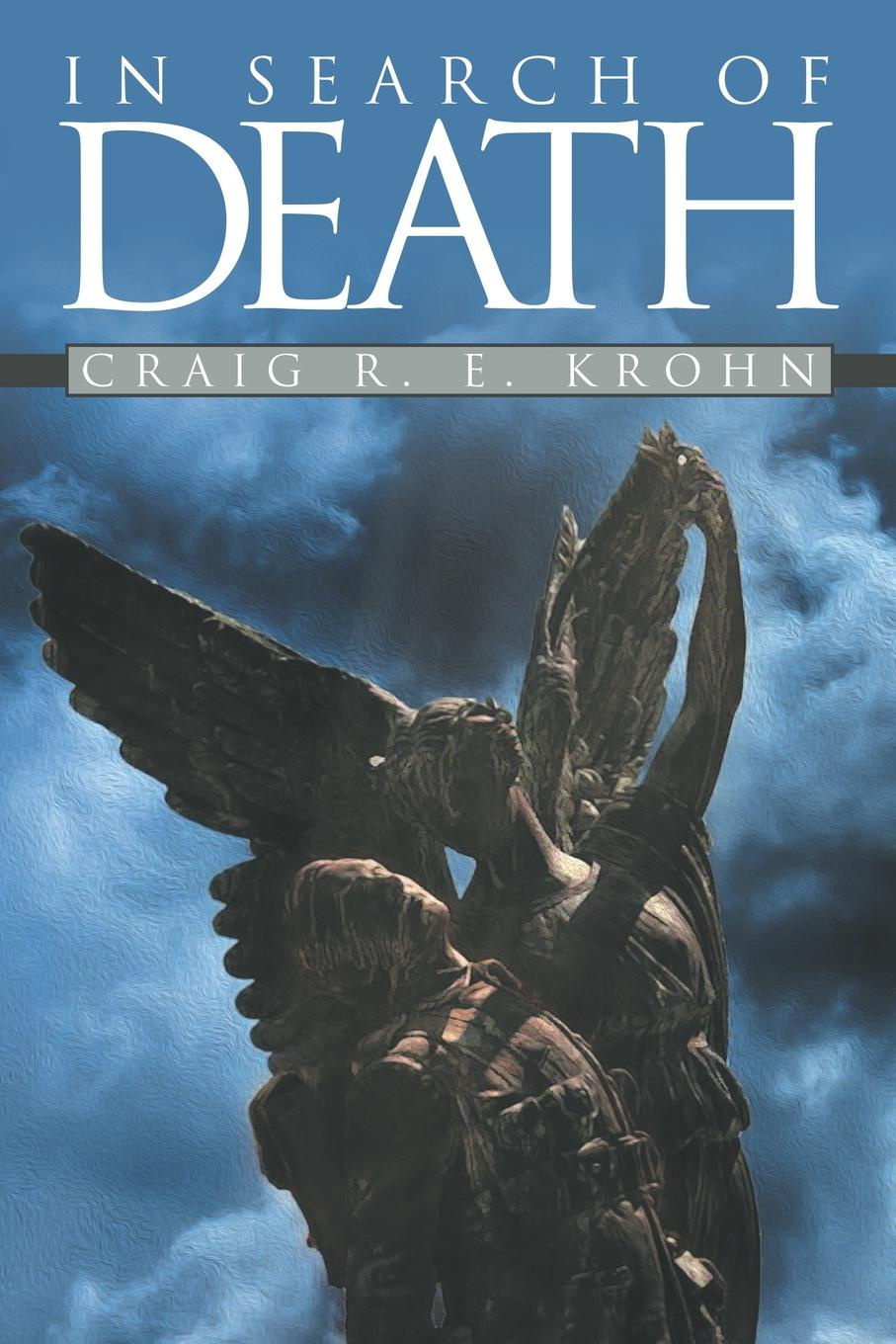 Craig R. E. Krohn In Search of Death angel angel on earth as it is in heaven white hot