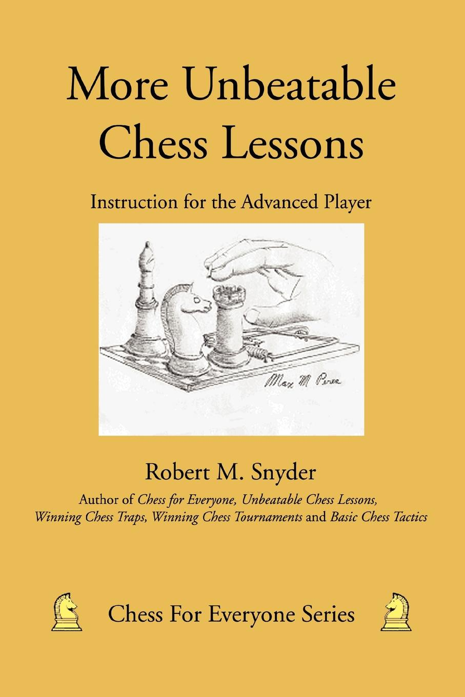 Robert M. Snyder More Unbeatable Chess Lessons. Instruction for the Advanced Player 100 chess studies lessons in the endgame на английском языке