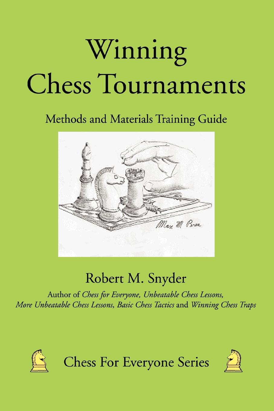 Robert M. Snyder Winning Chess Tournaments. Methods and Materials Training Guide aron nimzowitsch my system winning chess strategies