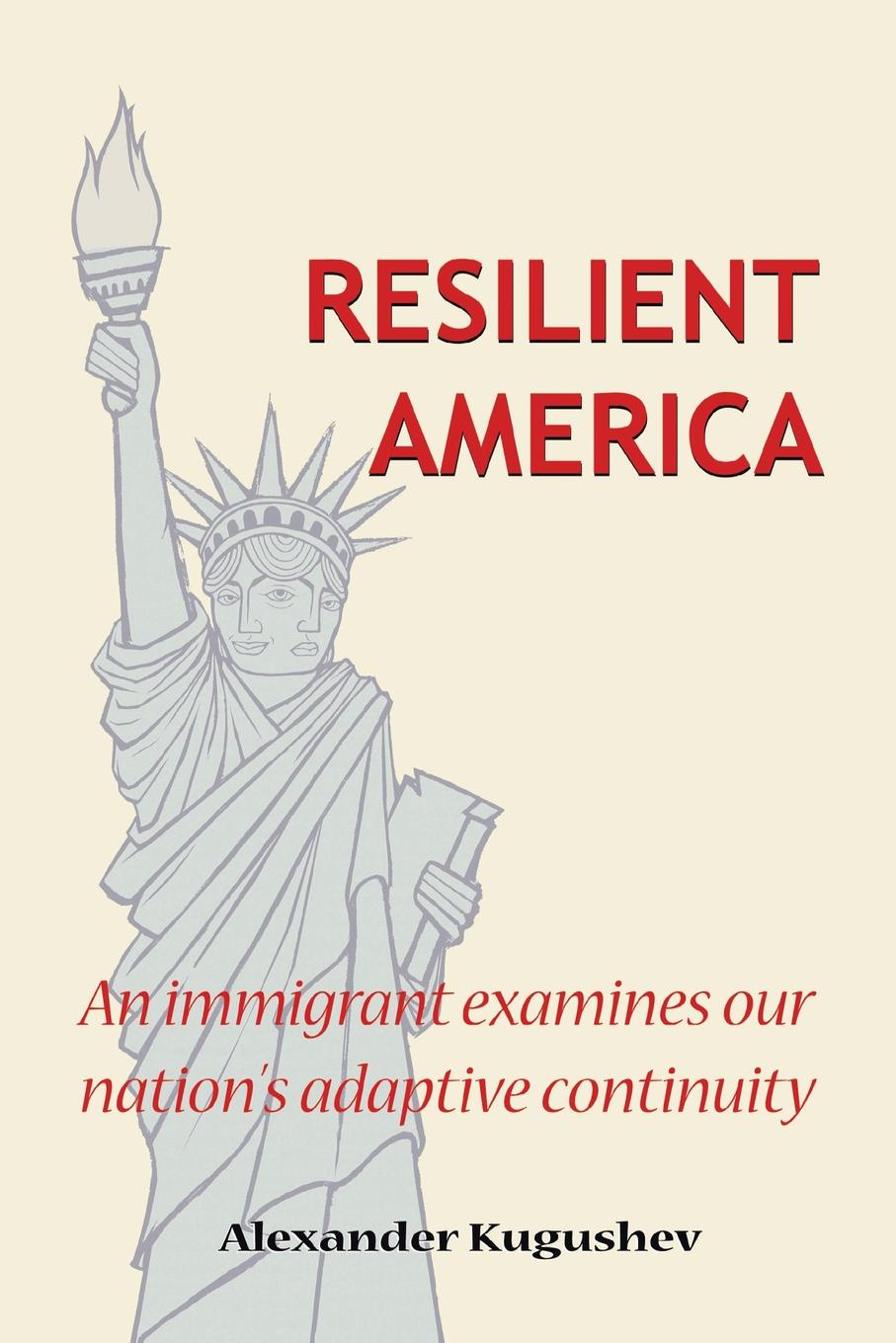 Alexander Kugushev Resilient America. An Immigrant Examines Our Nation.s Adaptive Continuity william abbatt a history of the united states and its people from their earliest records to the present time volume 6