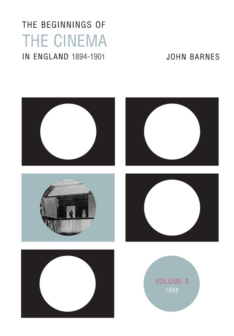 John Barnes The Beginnings of the Cinema in England, 1894-1901. Volume 3: 1898 doran john their majesties servants annals of the english stage volume 2 of 3